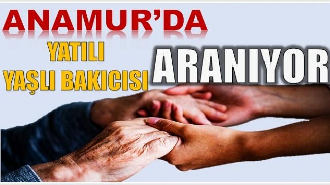 ANAMUR'DA YAŞLI BAKICISI ARANIYOR