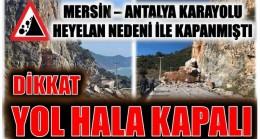 MERSİN – ANTALYA KARAYOLU HALA KAPALI
