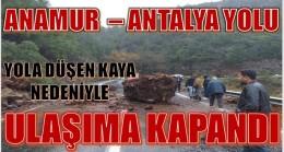 Anamur – Antalya Yolu Heyelan Nedeniyle Ulaşıma Kapandı